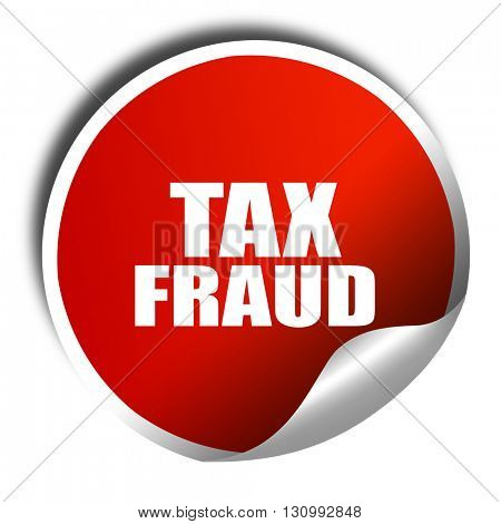 tax fraud, 3D rendering, red sticker with white text