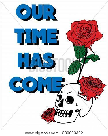 Typography Slogan With Roses And Skull, Vector For T Shirt Embroidery Or Printing, Graphic Tee And P