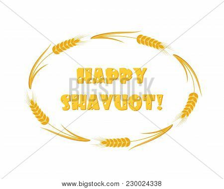 Jewish Holiday Of Shavuot, Wheat Ears Frame, Cheese Greeting Inscription - Happy Shavuot