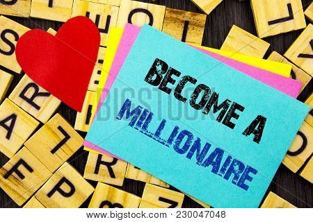 Handwritten Text Showing Become A Millionaire. Conceptual Photo Ambition To Become Wealthy Earn Fort