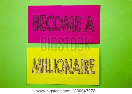 Handwriting Announcement Text Showing Become A Millionaire. Conceptual Photo Ambition To Become Weal