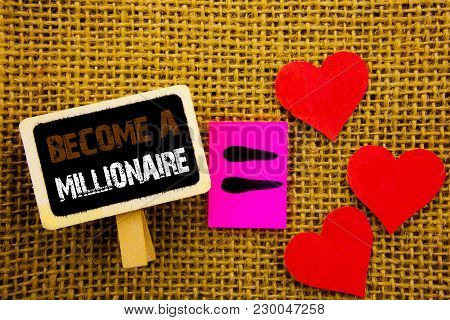 Writing Text Showing  Become A Millionaire. Concept Meaning Ambition To Become Wealthy Earn Fortune