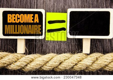 Ttext showing Become A Millionaire. Business concept for Ambition To Become Wealthy Earn Fortune Fortunate written Blackboard Equatispace for your text the wooden background. poster