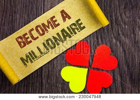 Word, Writing, Text  Become A Millionaire. Conceptual Photo Ambition To Become Wealthy Earn Fortune