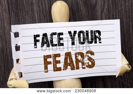 Word, Writing, Text  Face Your Fears. Conceptual Photo Challenge Fear Fourage Confidence Brave Brave