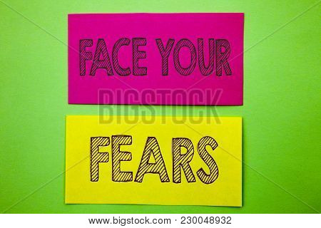 Handwriting Announcement Text Showing Face Your Fears. Conceptual Photo Challenge Fear Fourage Confi