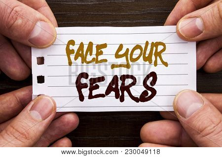 Handwritten Text Sign Showing Face Your Fears. Business Concept For Challenge Fear Fourage Confidenc