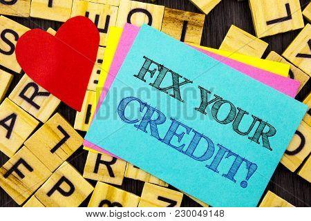 Handwritten Text Showing Fix Your Credit. Conceptual Photo Bad Score Rating Avice Fix Improvement Re