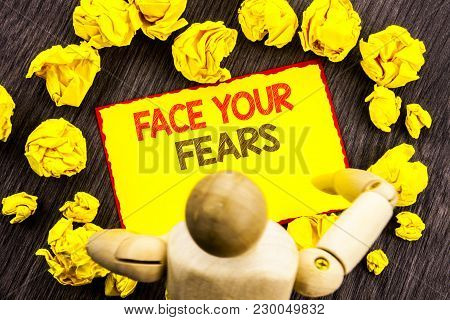Writing Text Showing  Face Your Fears. Business Photo Showcasing Challenge Fear Fourage Confidence B