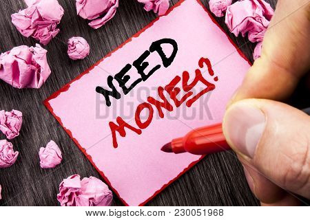 Text Sign Need Money Question. Business Concept For Economic Finance Crisis, Cash Loan Needed Writte