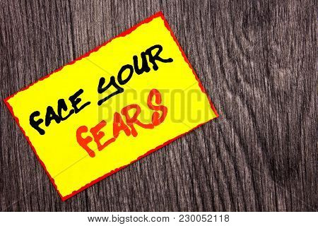 Conceptual Hand Writing Text Showing Face Your Fears. Concept Meaning Challenge Fear Fourage Confide