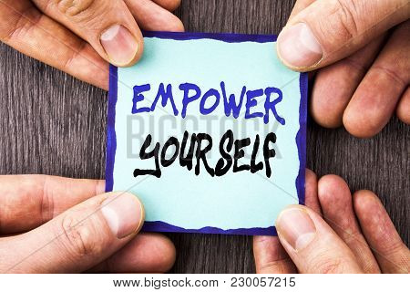 Handwriting Announcement Text Showing Empower Yourself. Conceptual Photo Positive Motivation Advice