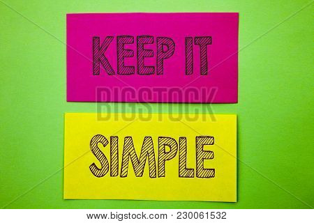 Handwriting Announcement Text Showing Keep It Simple. Conceptual Photo Simplicity Easy Strategy Appr