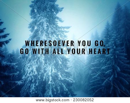Motivational And Inspirational Quotes - Wheresoever You Go, Go With All Your Heart. With Vintage Sty