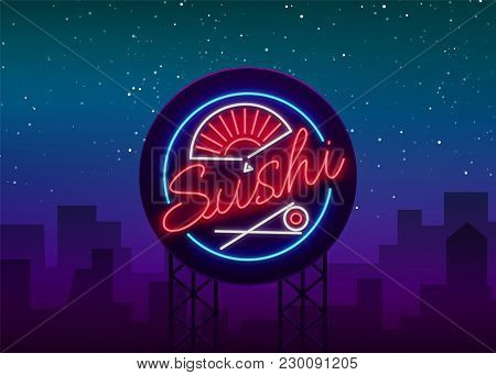 Sushi Logo In Neon Style. Bright Neon Sign With Text Is Isolated. Seafood, Japanese Food. Bright Bil