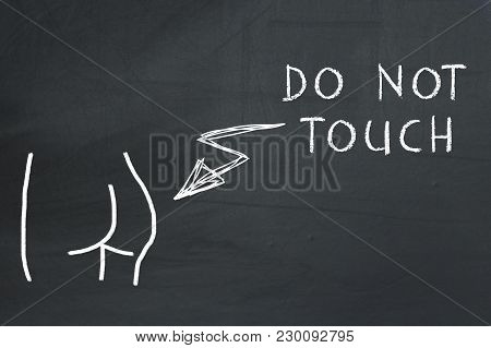 Sexual Harassment Concept On Blackboard. Do Not Touch Text Showing To Hand Drawn Female Ass