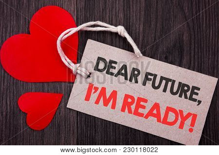 Handwriting Announcement Text Showing Dear Future, I Am Ready. Business Concept For Inspirational Mo
