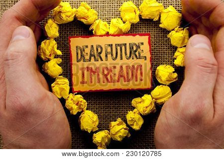 Conceptual Writing Showing Dear Future, I Am Ready. Business Photo Showcasing Inspirational Motivati
