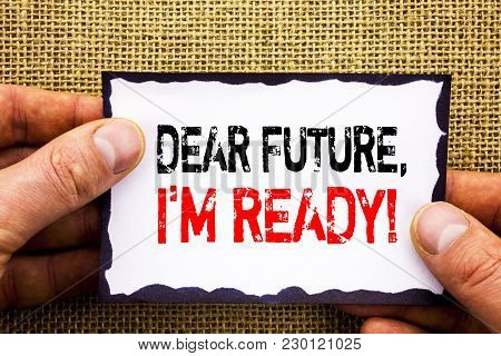 Writing Text Showing  Dear Future, I Am Ready. Concept Meaning Inspirational Motivational Plan Achie