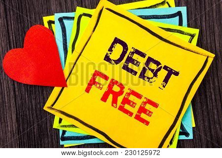 Writing Text Showing  Debt Free. Concept Meaning Credit Money Financial Sign Freedom From Loan Morta
