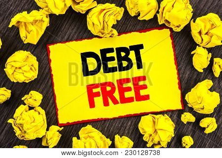 Handwriting Announcement Text  Debt Free. Conceptual Photo Credit Money Financial Sign Freedom From