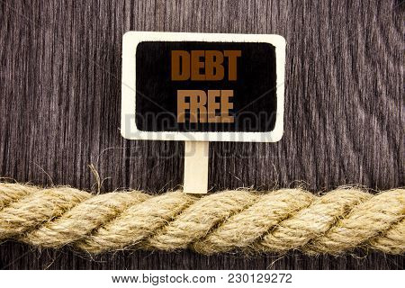 Conceptual Writing Text Showing Debt Free. Business Photo Showcasing Credit Money Financial Sign Fre