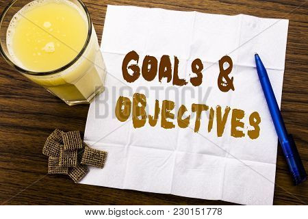 Handwriting Announcement Text Showing Goals Objectives. Business Concept For Plan Success Vision Wri