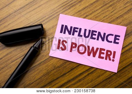 Word, Writing Influence Is Power. Business Concept For Persuasion Strategy Written On Sticky Note Re
