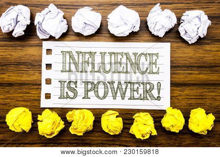 Handwritten Text Showing Influence Is Power. Business Concept For Persuasion Strategy Written On Sti