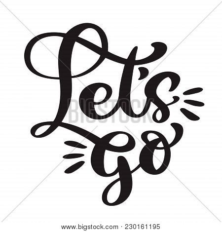 Text Lets Go Hand Lettering Of Motivational Phrase. Ink Painted Modern Calligraphy. Vector Hand Typo