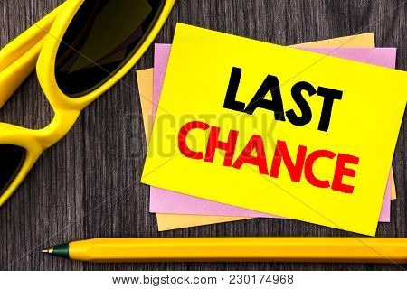 Conceptual Hand Text Showing Last Chance. Business Photo Showcasing Announcement Alert Time Or Deadl