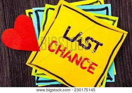 Writing Text Showing  Last Chance. Concept Meaning Announcement Alert Time Or Deadline Ending Writte