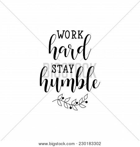 Work Hard Stay Humble Lettering. Hand Drawn Vector Illustration. Element For Flyers, Banner, Postcar