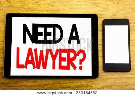 Writing Text Showing Need A Lawyer. Business Concept For Advocacy Justice Help Written On Tablet, Wo