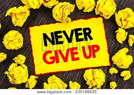 Handwriting Announcement Text  Never Give Up. Conceptual Photo Motivation Quote For Success Achievem