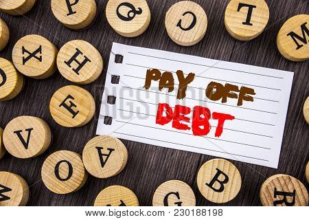 Word, Writing, Text  Pay Off Debt. Conceptual Photo Reminder To Paying Owed Financial Credit Loan Bi
