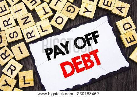 Word, Writing, Text  Pay Off Debt. Business Concept For Reminder To Paying Owed Financial Credit Loa