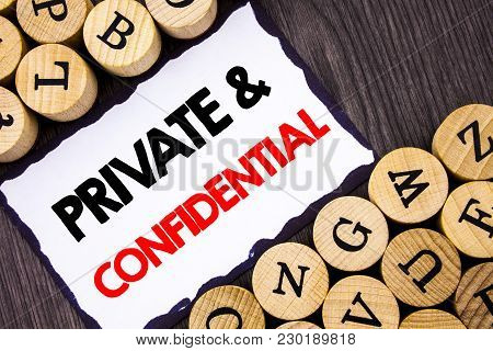 Handwritten Text Sign Showing Private And Confidential. Business Concept For Security Secret Sensiti