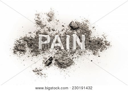 Pain Word As Physical Or Emotional Sore, Wound Ache Sickness Health Concept Written In Pile Of Dust