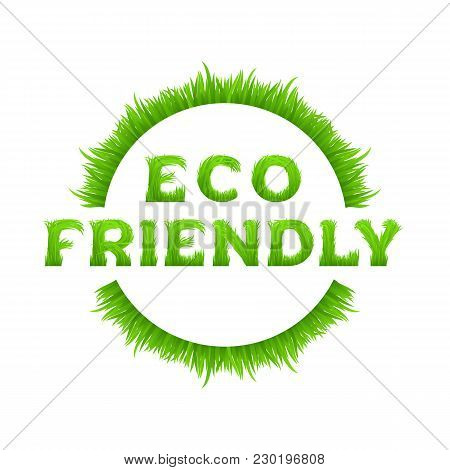 Eco Friendly Inscription With Circle Frame Made Of Grass Isolated On White Background.  Earth Day, E