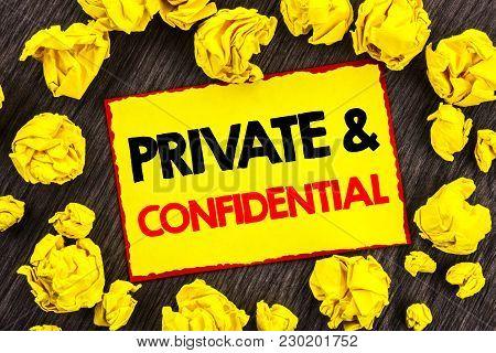 Handwriting Announcement Text  Private And Confidential. Conceptual Photo Security Secret Sensitive