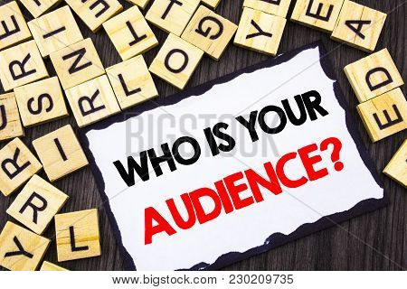 Word, Writing, Text  Who Is Your Audience Question. Business Concept For Customer Target Service Cli
