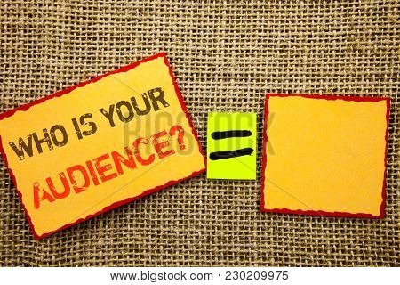 Word, Writing, Text  Who Is Your Audience Question. Conceptual Photo Customer Target Service Client