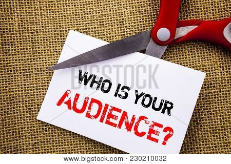 Handwriting Text Showing Who Is Your Audience Question. Conceptual Photo Customer Target Service Cli