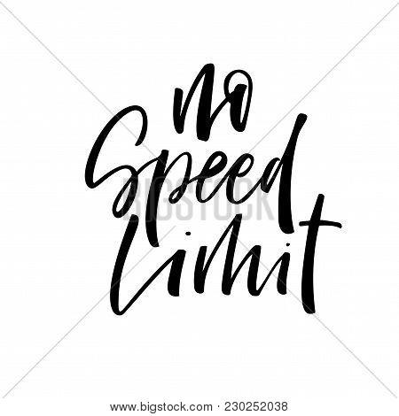No Speed Limit Phrase. Ink Illustration. Modern Brush Calligraphy. Isolated On White Background.