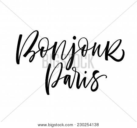Bonjour Paris Phrase. Hello Paris Phrase In French. Ink Illustration. Modern Brush Calligraphy. Isol
