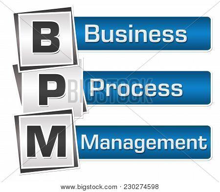 Bpm - Business Process Management Text Written Over Blue Grey Background.