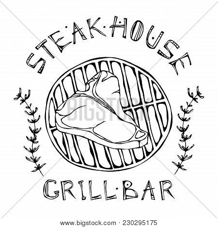 Steak House Or Grill Bar Logo. T-bone Steak On A Grill . Beef Cut With Lettering In S Thyme Herb Fra