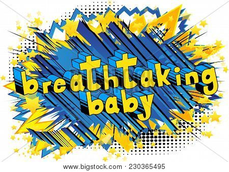 Breathtaking Baby - Comic Book Style Phrase On Abstract Background.