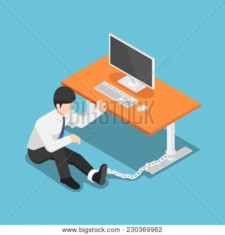 Flat 3d Isometric Businessman Chained To The Desk. Hard Working Concept.